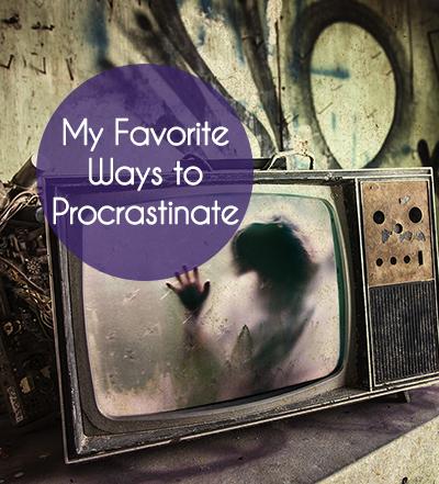 My Favorite Ways to Procrastinate