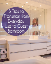 3 Tips to Transition from Everyday Use to Guest Bathroom