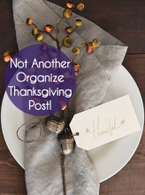 Not Another Organize Thanksgiving Post!